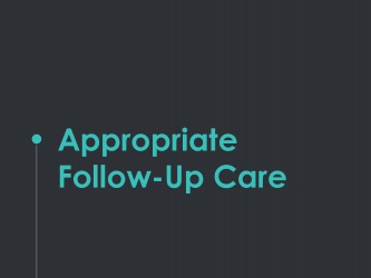 Appropriate Follow-up Care